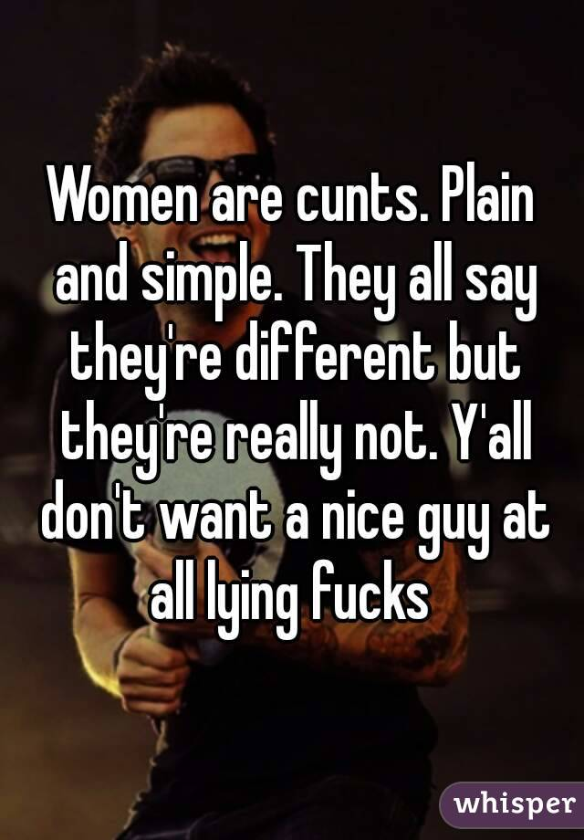 All women are cunts